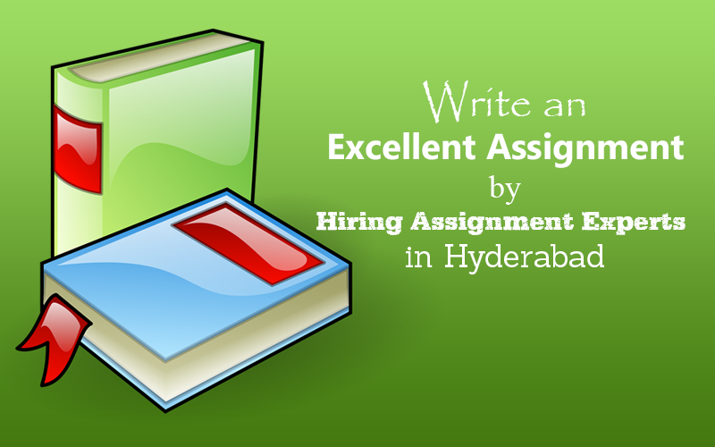 Write an Excellent Assignment by Hiring Assignment Experts in Hyderabad