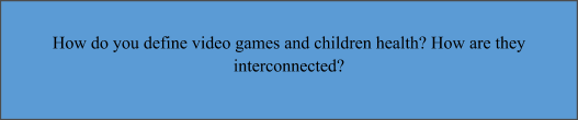 video games and children health assignment sample